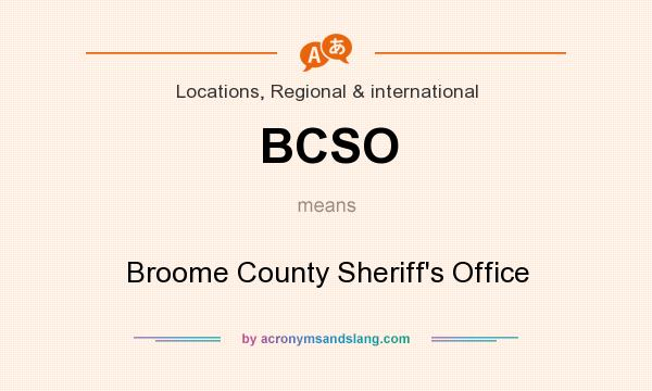 What does BCSO mean? It stands for Broome County Sheriff`s Office