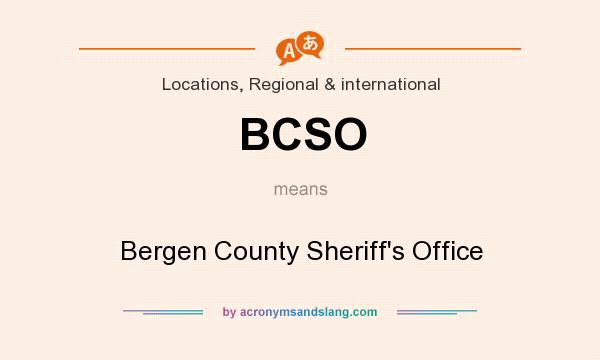 What does BCSO mean? It stands for Bergen County Sheriff`s Office