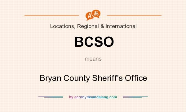 What does BCSO mean? It stands for Bryan County Sheriff`s Office