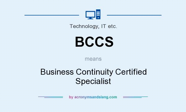 What does BCCS mean? It stands for Business Continuity Certified Specialist
