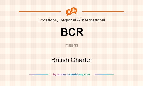 What does BCR mean? It stands for British Charter