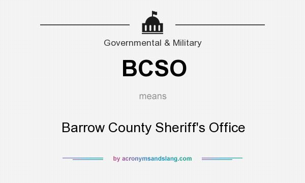 What does BCSO mean? It stands for Barrow County Sheriff`s Office