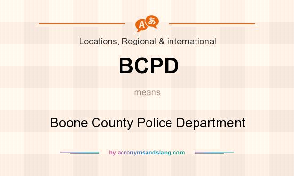What does BCPD mean? It stands for Boone County Police Department