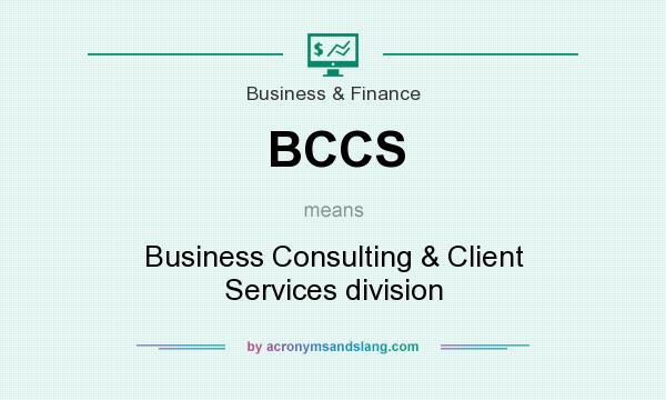 What does BCCS mean? It stands for Business Consulting & Client Services division