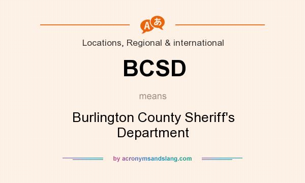 What does BCSD mean? It stands for Burlington County Sheriff`s Department