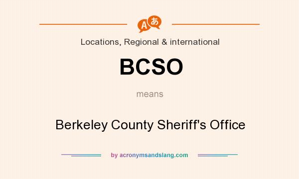 What does BCSO mean? It stands for Berkeley County Sheriff`s Office