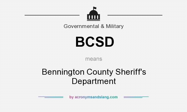 What does BCSD mean? It stands for Bennington County Sheriff`s Department