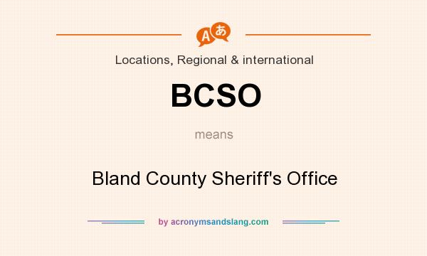 What does BCSO mean? It stands for Bland County Sheriff`s Office