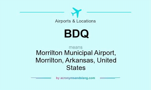 What does BDQ mean? It stands for Morrilton Municipal Airport, Morrilton, Arkansas, United States