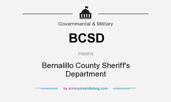 What does BCSD mean? It stands for Bernalillo County Sheriff`s Department