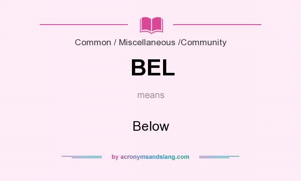 What does BEL mean? It stands for Below