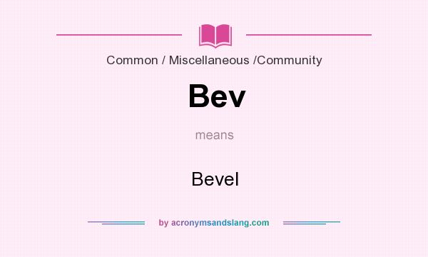 What does Bev mean? It stands for Bevel
