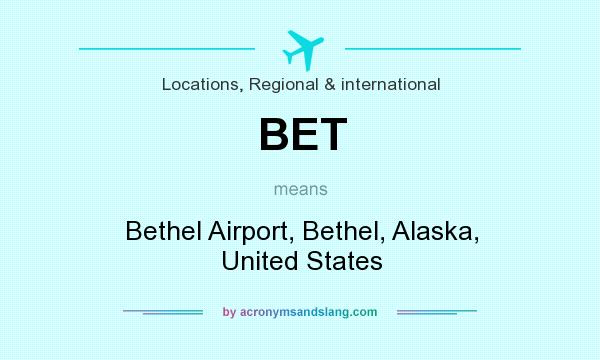 What does BET mean? It stands for Bethel Airport, Bethel, Alaska, United States