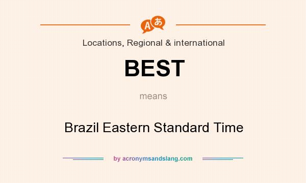 What does BEST mean? It stands for Brazil Eastern Standard Time