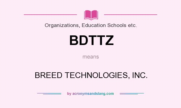 What does BDTTZ mean? It stands for BREED TECHNOLOGIES, INC.