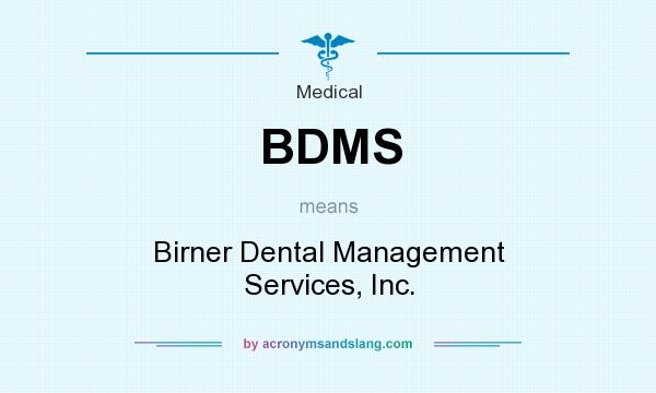 What does BDMS mean? It stands for Birner Dental Management Services, Inc.