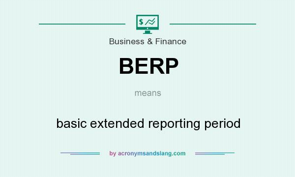 What does BERP mean? It stands for basic extended reporting period
