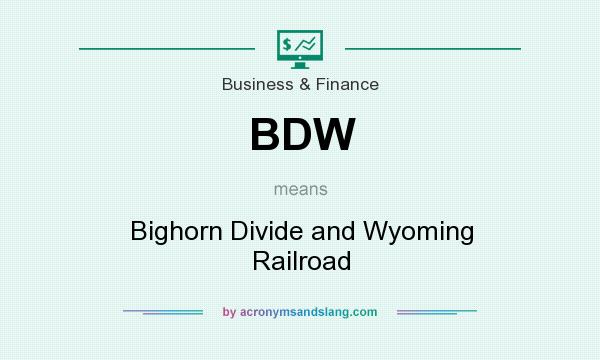 What does BDW mean? It stands for Bighorn Divide and Wyoming Railroad