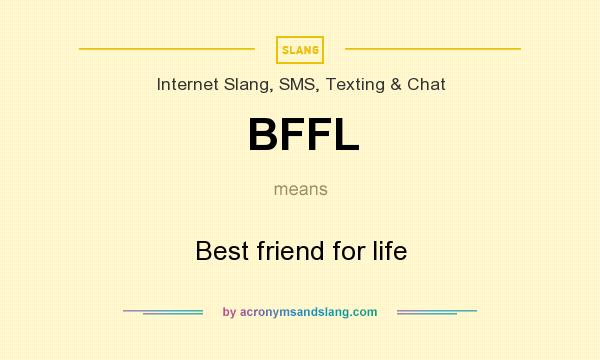 What does BFFL mean? It stands for Best friend for life