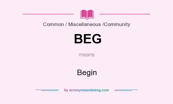 What does BEG mean? It stands for Begin