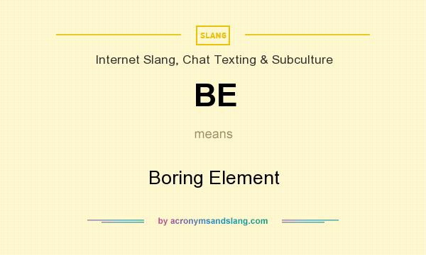 What does BE mean? It stands for Boring Element