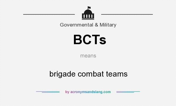 What does BCTs mean? It stands for brigade combat teams