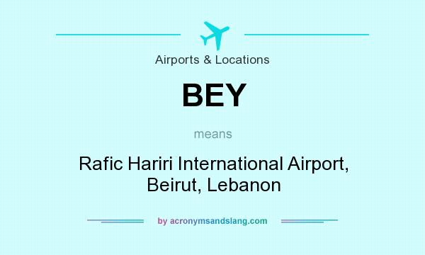 What does BEY mean? It stands for Rafic Hariri International Airport, Beirut, Lebanon