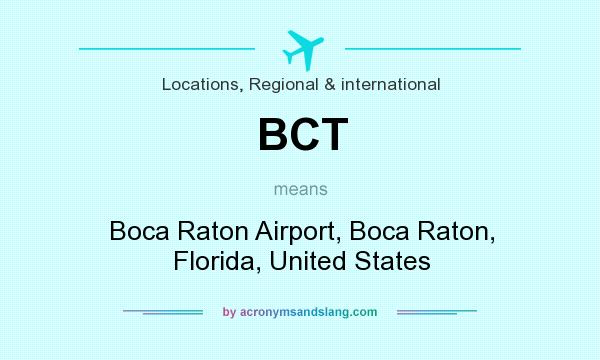 What does BCT mean? It stands for Boca Raton Airport, Boca Raton, Florida, United States