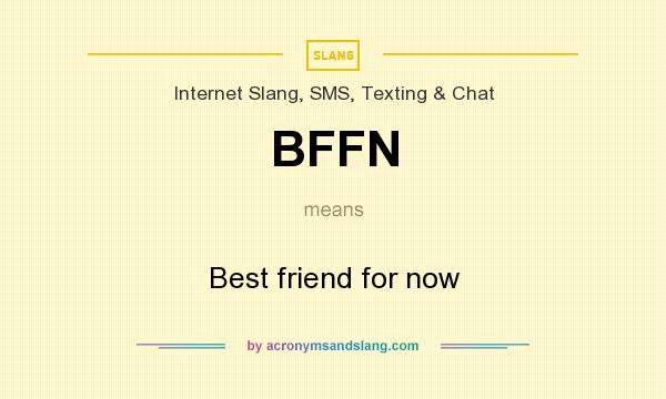 What does BFFN mean? It stands for Best friend for now