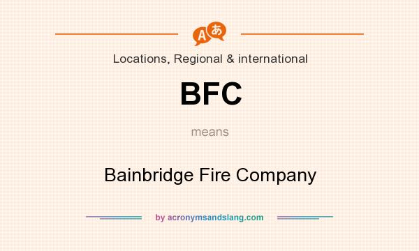 What does BFC mean? It stands for Bainbridge Fire Company