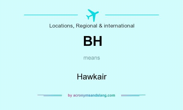 What does BH mean? It stands for Hawkair