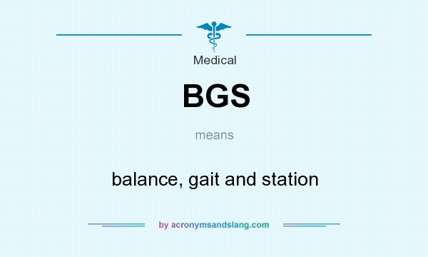 What does BGS mean? It stands for balance, gait and station