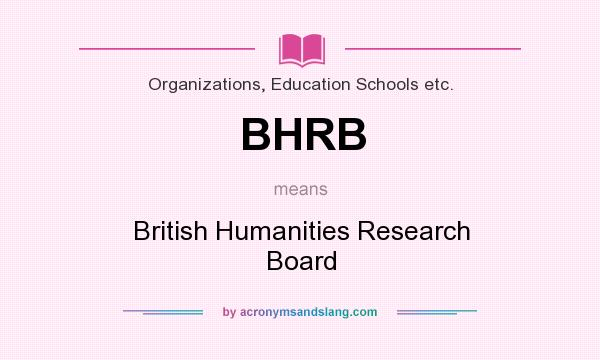 What does BHRB mean? It stands for British Humanities Research Board