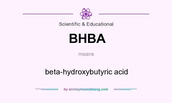 What does BHBA mean? It stands for beta-hydroxybutyric acid