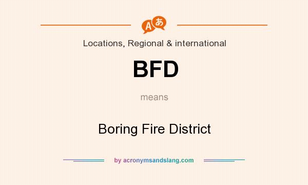 What does BFD mean? It stands for Boring Fire District