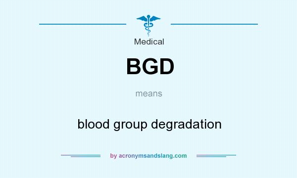 What does BGD mean? It stands for blood group degradation
