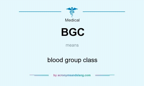 What does BGC mean? It stands for blood group class