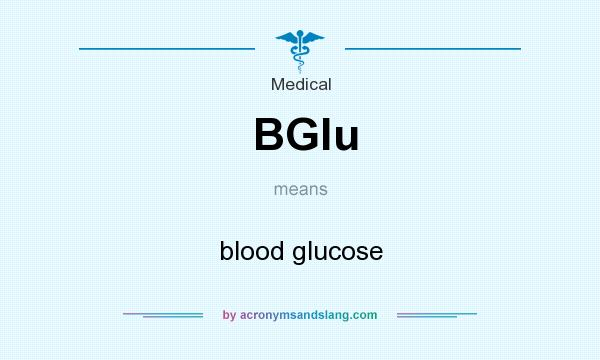 What does BGlu mean? It stands for blood glucose