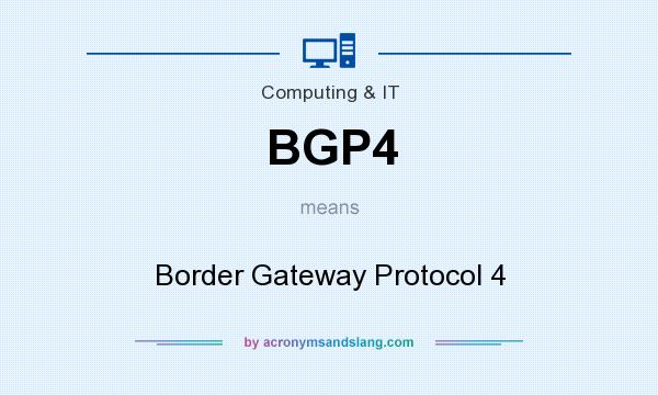 What does BGP4 mean? It stands for Border Gateway Protocol 4