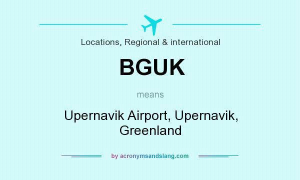 What does BGUK mean? It stands for Upernavik Airport, Upernavik, Greenland