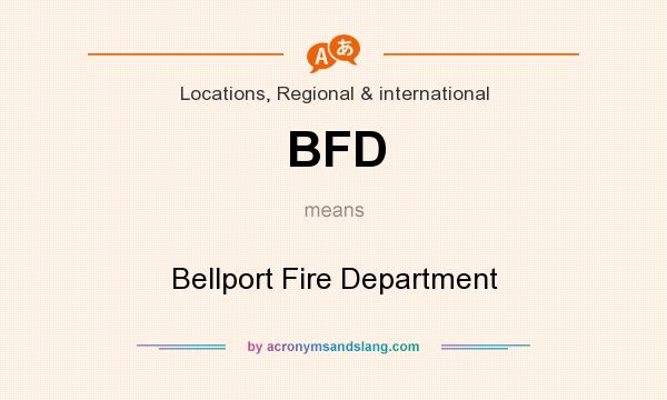 What does BFD mean? It stands for Bellport Fire Department