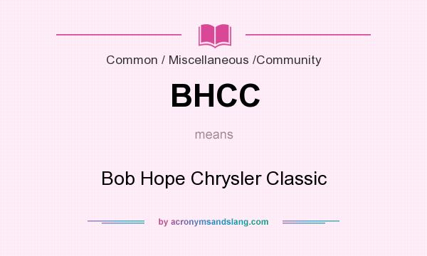What does BHCC mean? It stands for Bob Hope Chrysler Classic