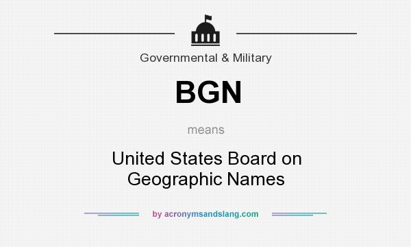What does BGN mean? It stands for United States Board on Geographic Names