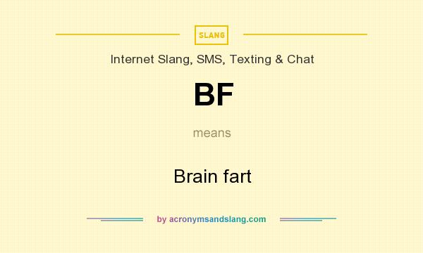 What does BF mean? It stands for Brain fart