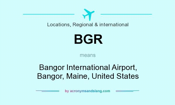What does BGR mean? It stands for Bangor International Airport, Bangor, Maine, United States
