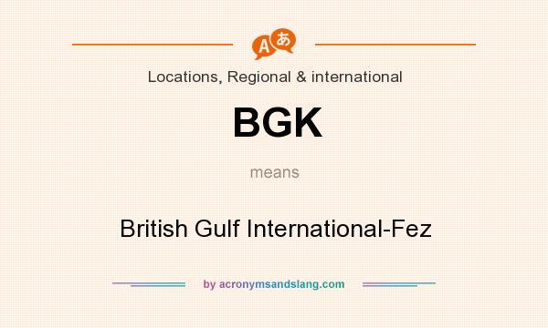 What does BGK mean? It stands for British Gulf International-Fez
