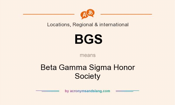 What does BGS mean? It stands for Beta Gamma Sigma Honor Society