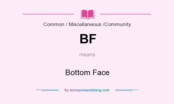 What does BF mean? It stands for Bottom Face