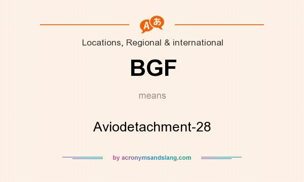What does BGF mean? It stands for Aviodetachment-28