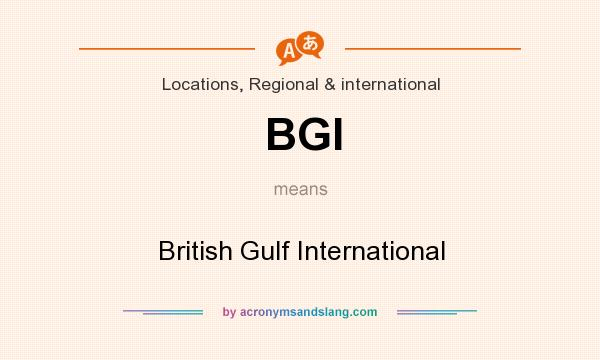 What does BGI mean? It stands for British Gulf International